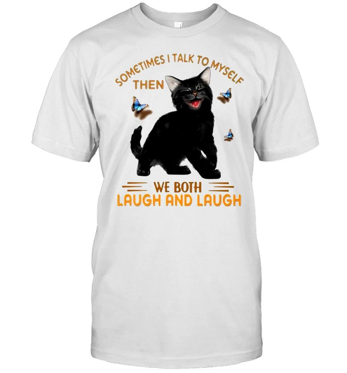 Cat sometimes I talk to myself then we both laugh and laugh shirt Classic Men's T-shirt