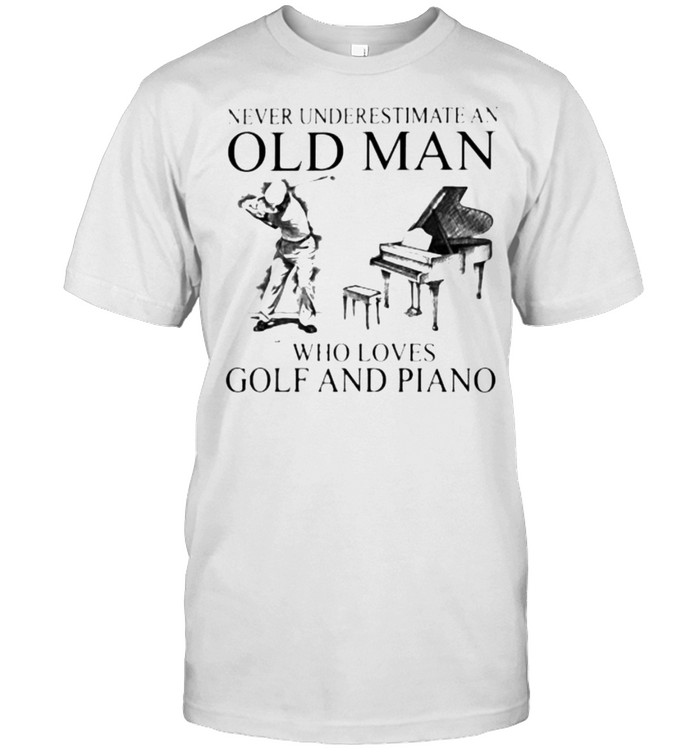 Never Underestimate An Old Man Who Loves Golf And Piano  Classic Men's T-shirt