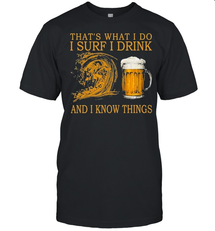 Thats what I do I surf I drink and I know things shirt Classic Men's T-shirt