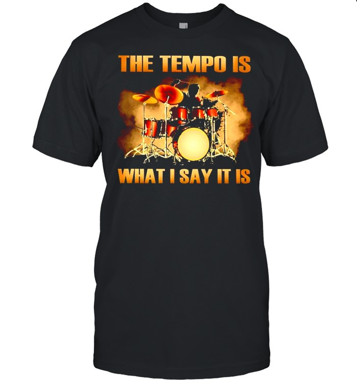 Drum the tempo is what I say it is shirt Classic Men's T-shirt