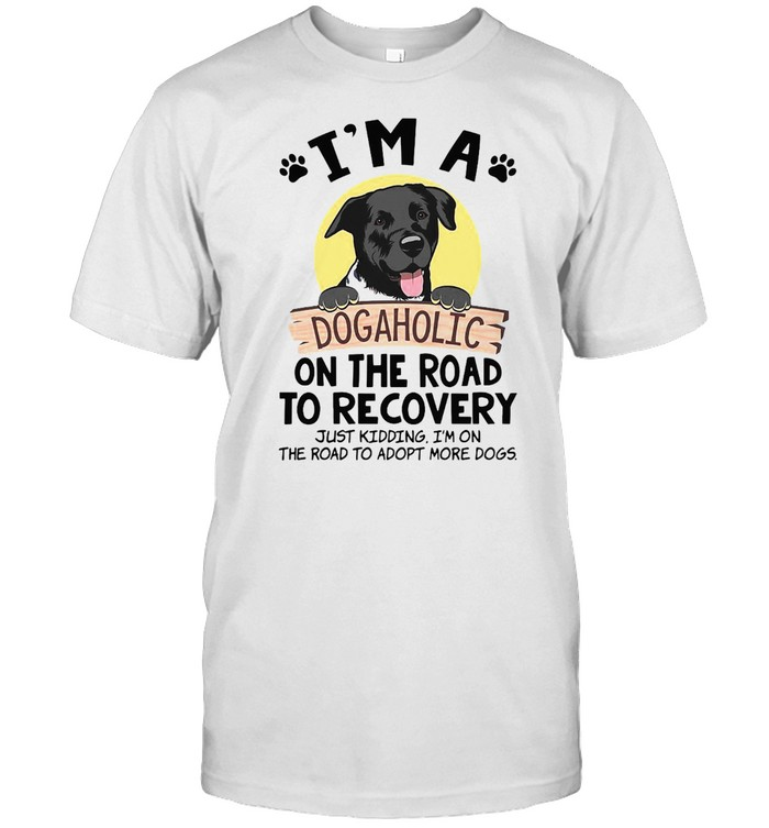 I'm A Dogaholic On The Road To Recovery Just Kidding I'm On The Road To Adopt More Dogs  Classic Men's T-shirt