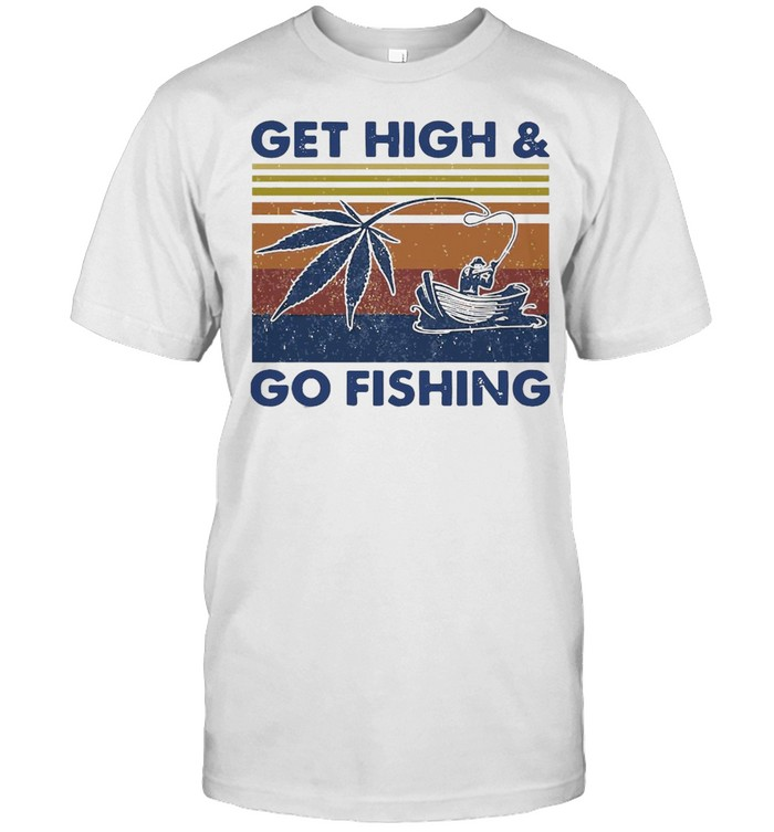 Weed Get High And Go Fishing Vintage  Classic Men's T-shirt