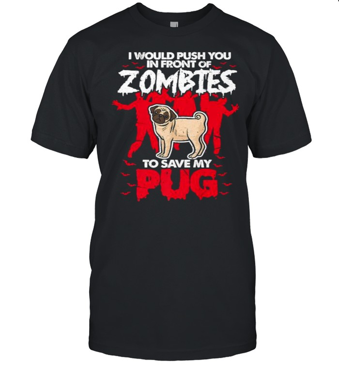I Would Push You In Front Of Zombies To Save My Pug T- Classic Men's T-shirt