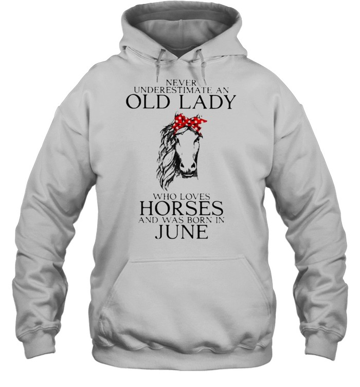 Never Underestimate An Old Lady Who Loves Horses And Was Born In June  Unisex Hoodie