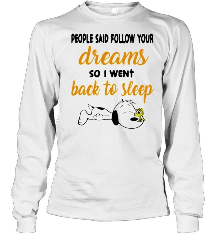 people said follow your dreams so i went back to sleep snoopy shirt long sleeved t shirt