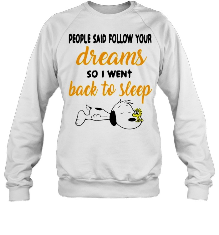 people said follow your dreams so i went back to sleep snoopy shirt unisex sweatshirt