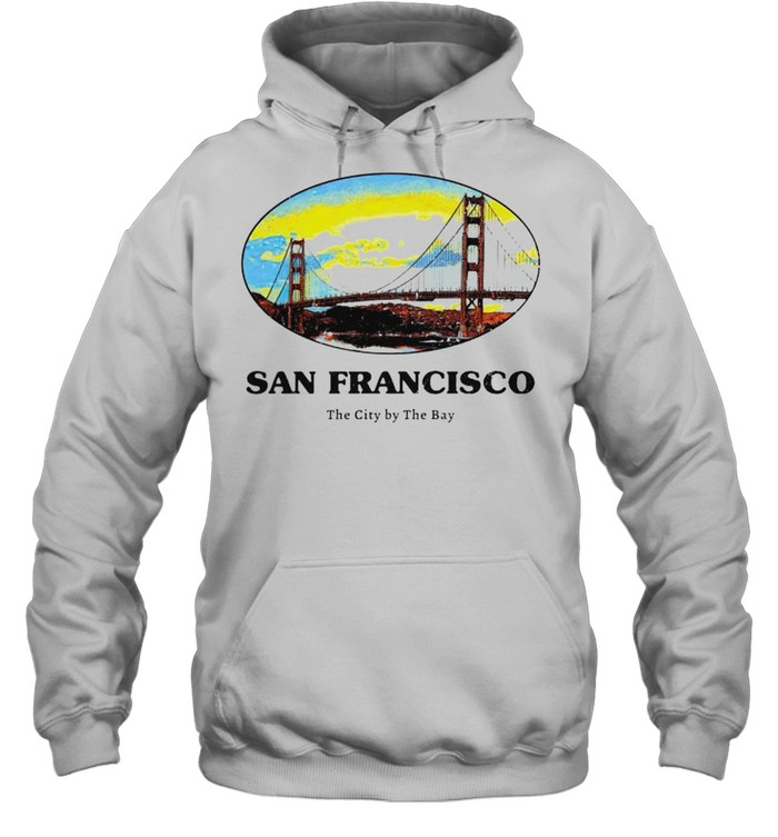 san francisco the city by the bay shirt unisex hoodie