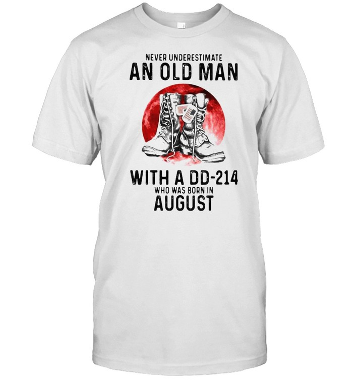 Never Underestimate An Old Man With A DD 214 Who Was Born In August Blood Moon  Classic Men's T-shirt