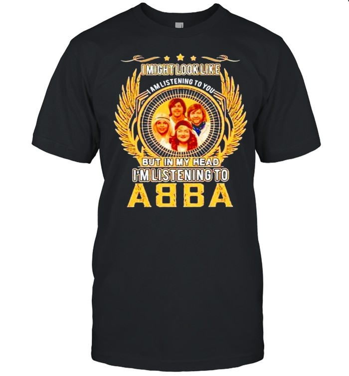 I might look like but in my head I'm listening to ABBA shirt Classic Men's T-shirt