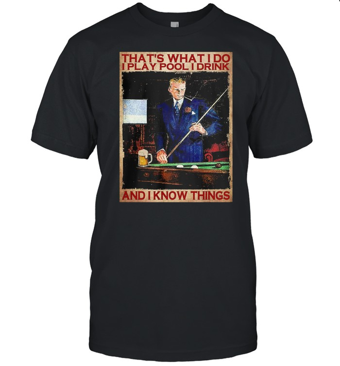 Thats what I do I play pool I drink and I know things shirt Classic Men's T-shirt
