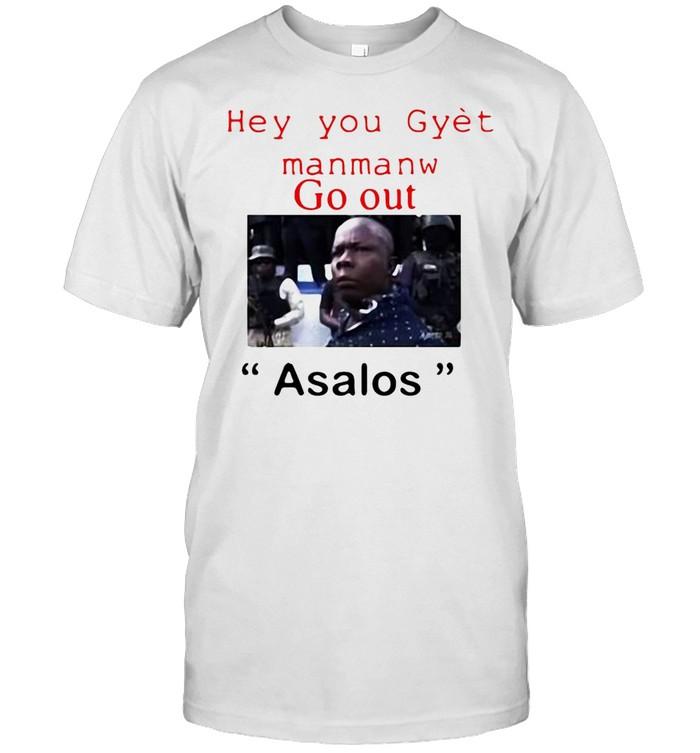 Hey You Gyet Manmanw Go Out Asalos T-shirt Classic Men's T-shirt