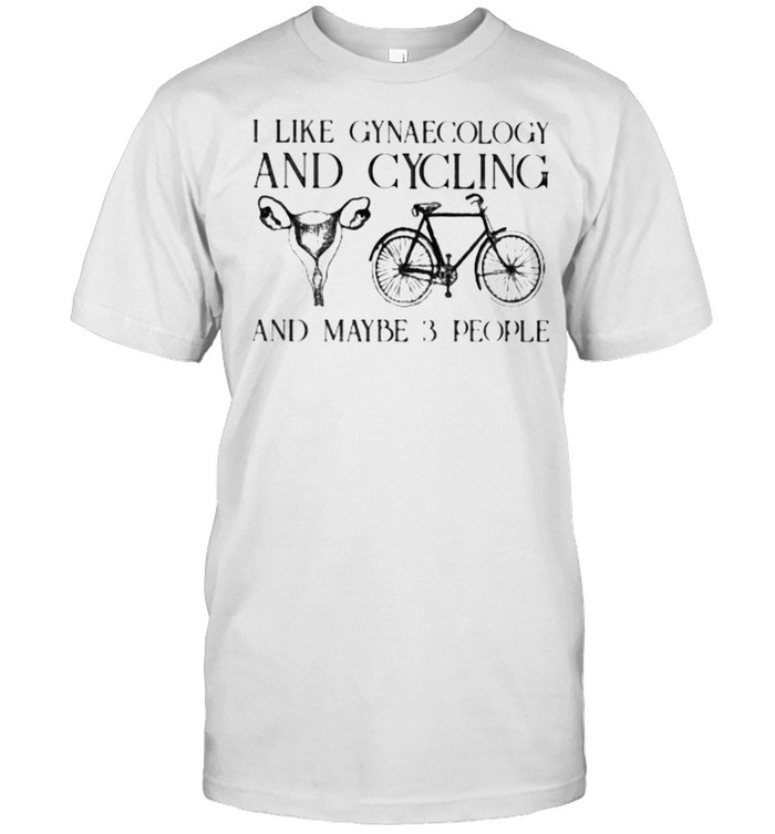 I Like Gynaecology And Cycling And Maybe 3 People  Classic Men's T-shirt