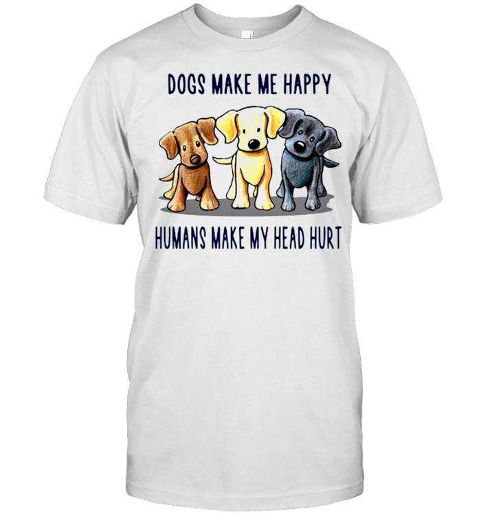 Dogs make Me happy humans make my head hurt shirt Classic Men's T-shirt