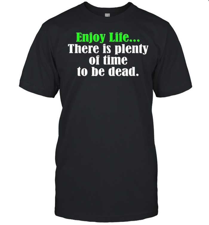 Old age Bday Optimism Enjoy Life Plenty of time to be dead shirt Classic Men's T-shirt