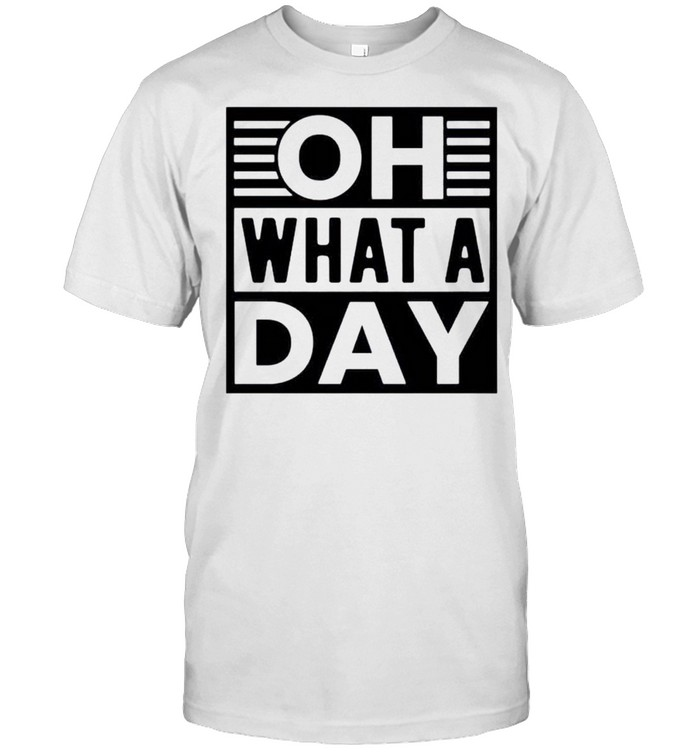 Oh what a day shirt Classic Men's T-shirt