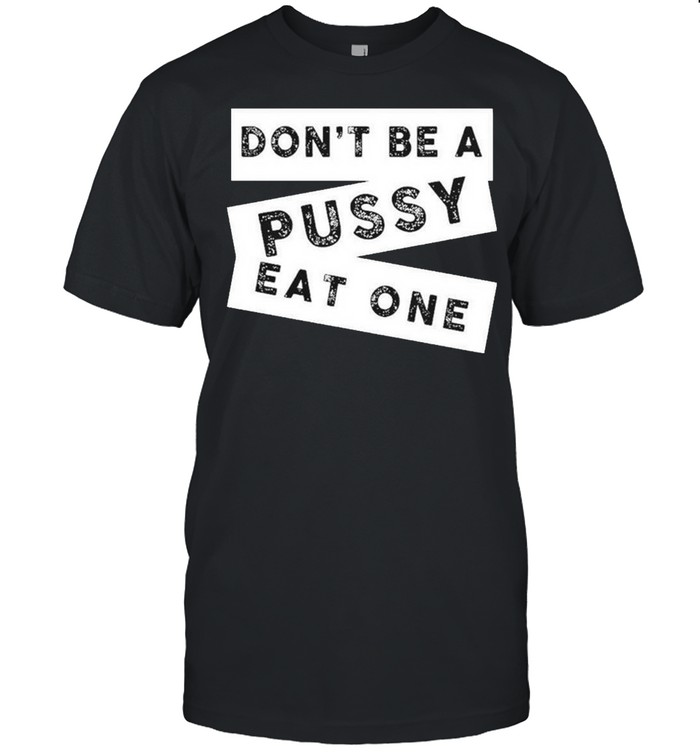Don't Be A Pussy Eat One  Classic Men's T-shirt