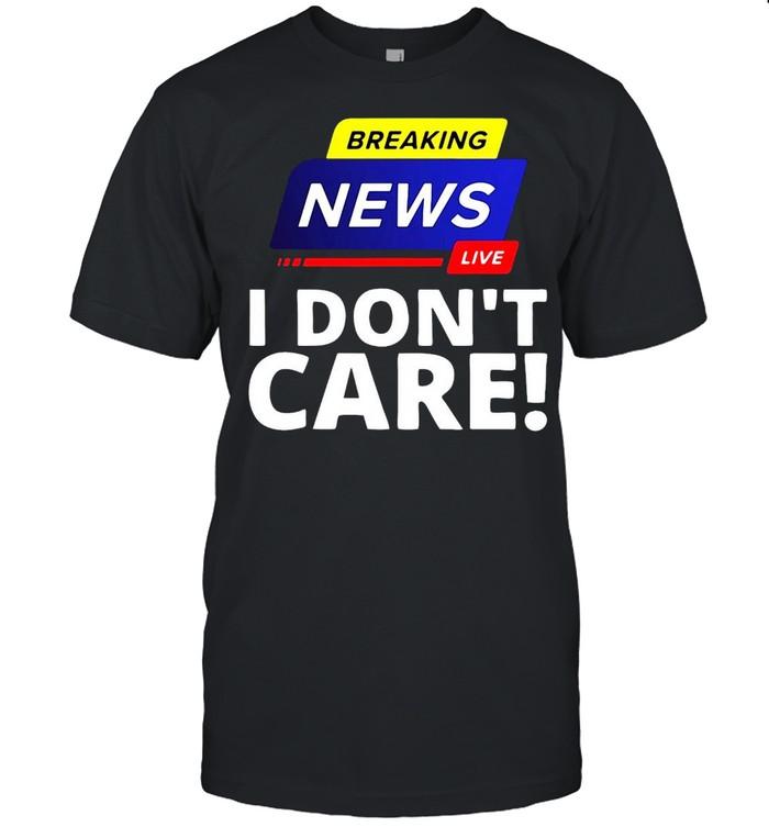 Breaking News Live I Don't Care T-shirt Classic Men's T-shirt
