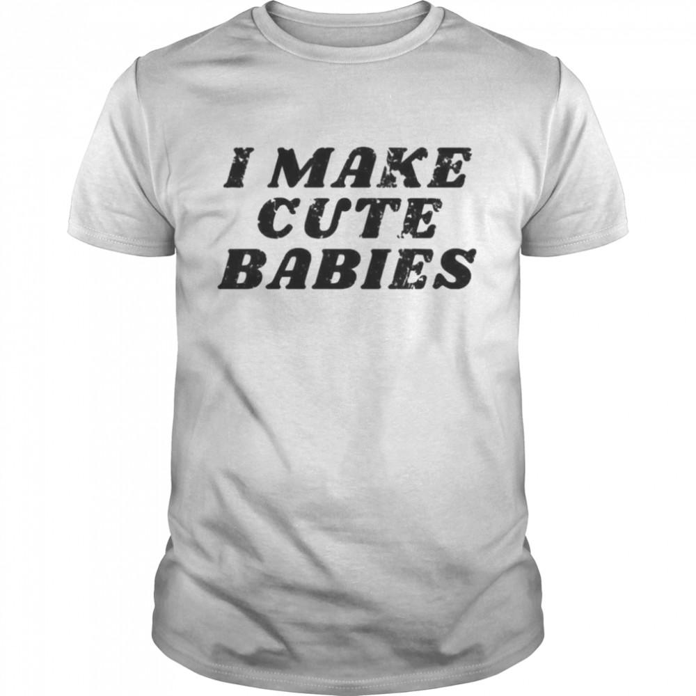 I make cute babies shirt Classic Men's T-shirt