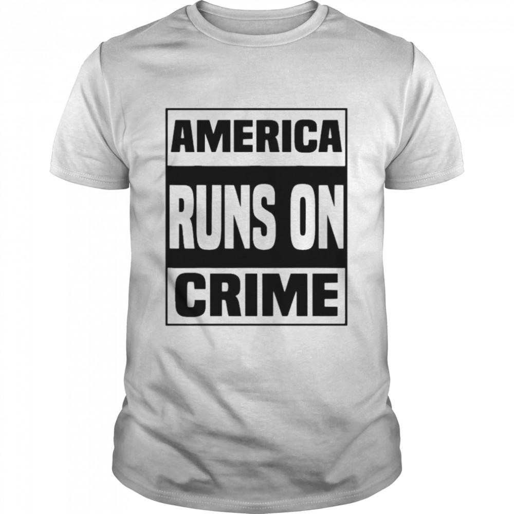America runs on crime tshirt Classic Men's T-shirt