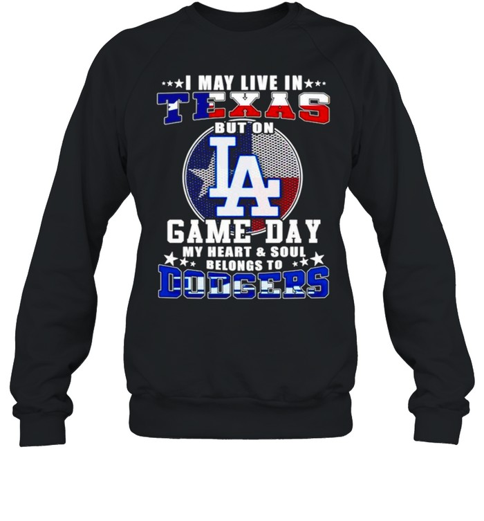 I may live in Texas but on game day my heart and soul belongs to Dodgers shirt Unisex Sweatshirt