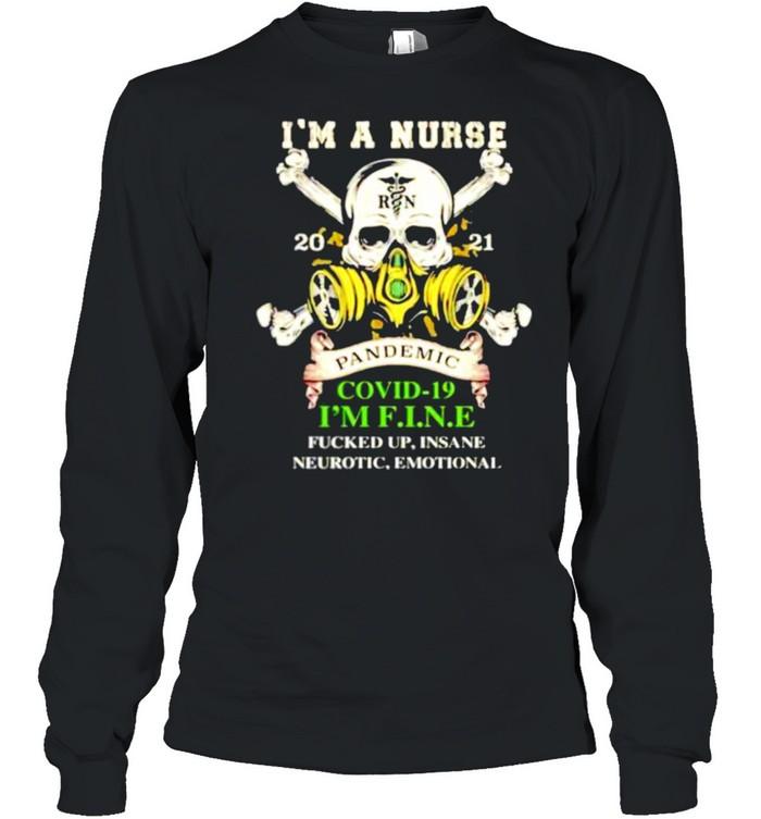 I'm a Nurse 2021 pandemic Covid-19 I'm fine fucked up insane neurotic emotional shirt Long Sleeved T-shirt