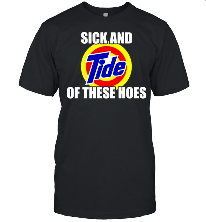Sick and tide of these hoes shirt Classic Men's T-shirt