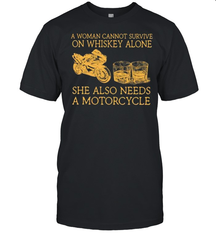 A woman cannot survive on Whiskey alone she also needs a Motorcycles shirt Classic Men's T-shirt