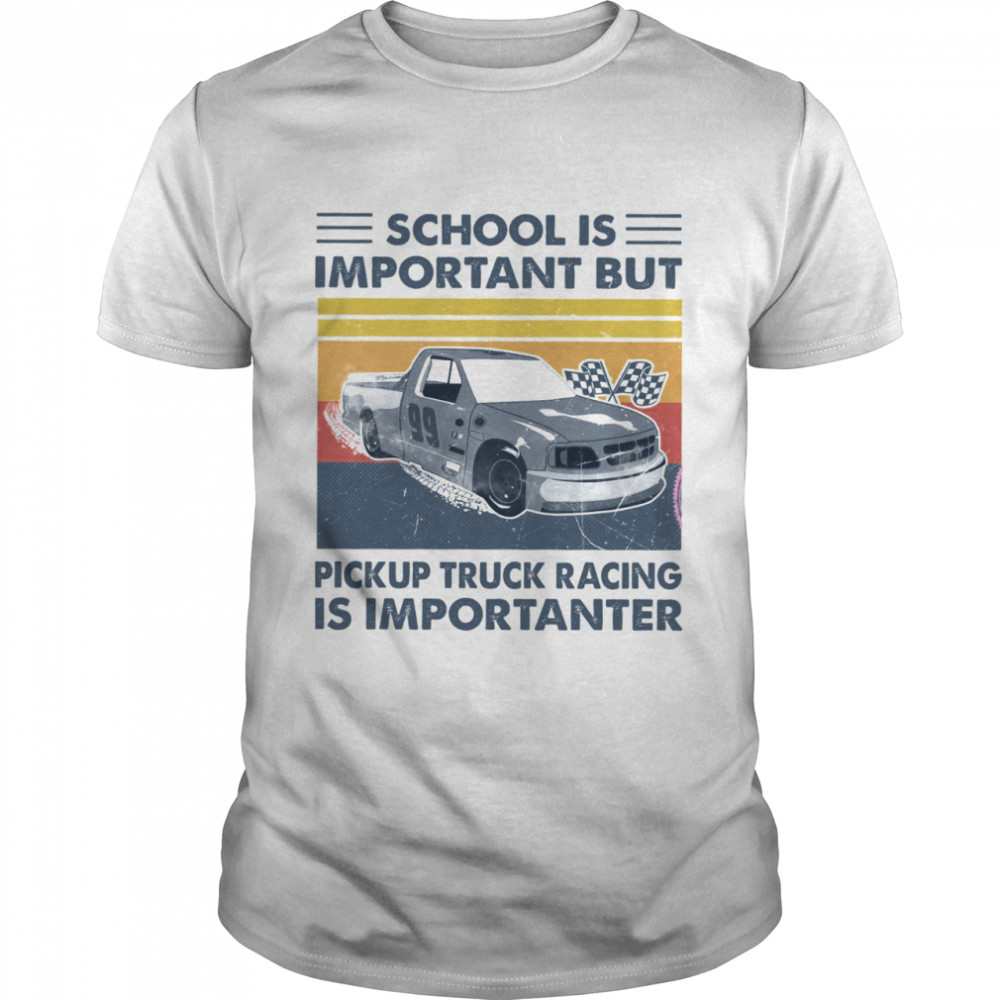 School is important but pickup truck racing is importanter shirt Classic Men's T-shirt