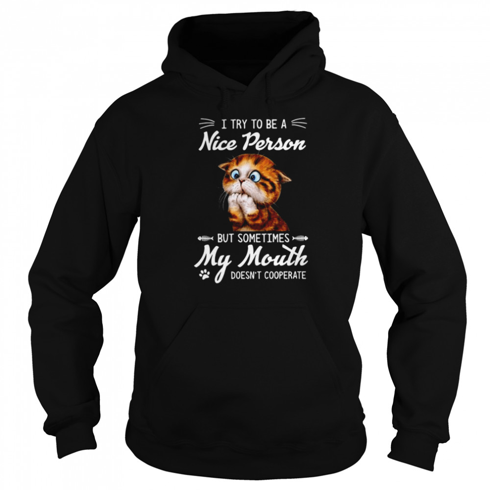 Awesome I Try To Be A Nice Person But Sometimes My Mouth Doesn't Cooperate T-shirt Unisex Hoodie